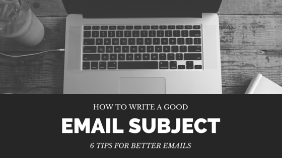 How to write a good effective email subject line - 6 tips for better email