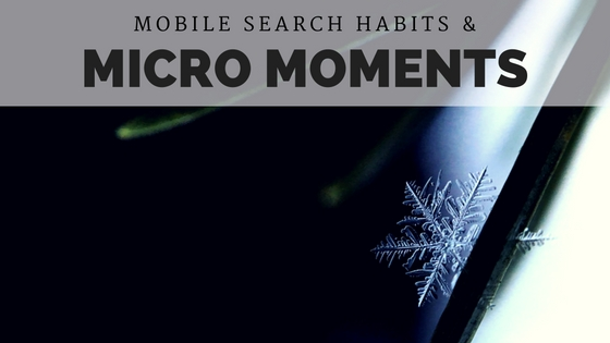 Mobile Search Habits & Google's Micro Moments