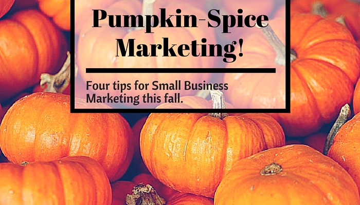 Pumpkin Spice Marketing 4 tips for small business marketing in the fall
